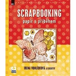 Scrapbooking - Papír s příběhem, I. Vohlídková a kolektiv